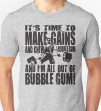 It's Time To Make Gains And Chew Bubblegum Unisex T-Shirt