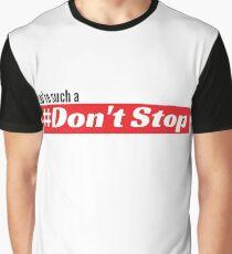 Hör nicht auf Grafik T-Shirt
