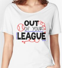 Out Of Your League Women's Relaxed Fit T-Shirt