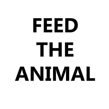 Feed The Animal by ArtBae