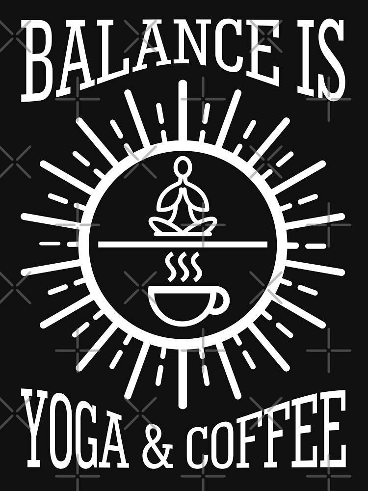 Balance Is Yoga And Coffee by goodspy