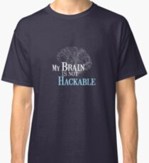 My Brain is not Hackable Classic T-Shirt