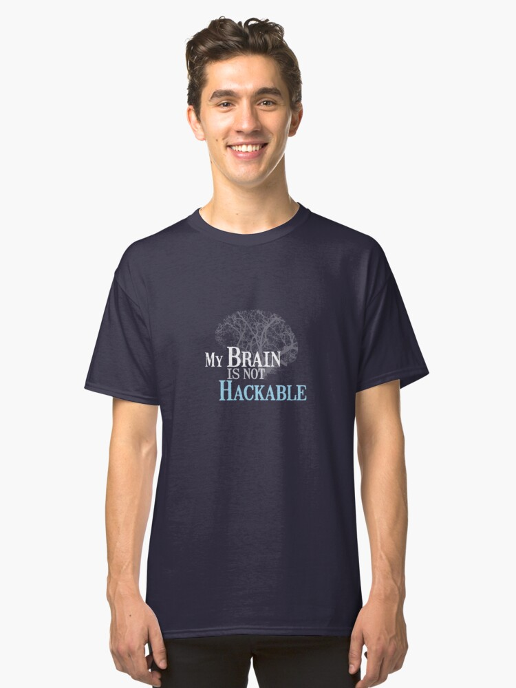 My Brain is not Hackable Classic T-Shirt Front