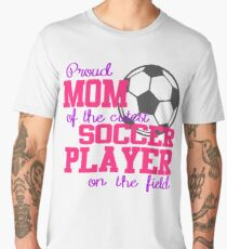 Proud Mom Of The Cutest Soccer Player On The Field Men's Premium T-Shirt