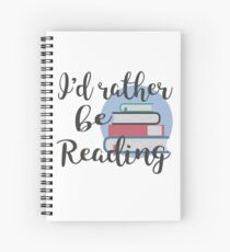 Rather Be Reading Spiral Notebook