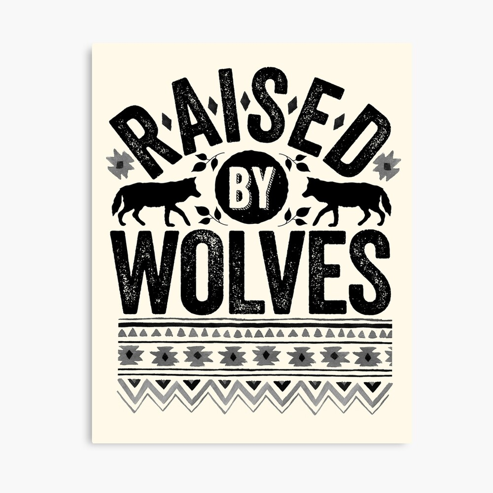 Raised By Wolves {Black + White} Canvas Print