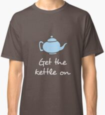 Get the kettle on Classic T-Shirt