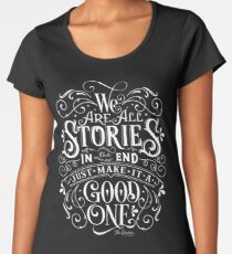 We Are All Stories In The End. Women's Premium T-Shirt