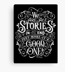We Are All Stories In The End. Canvas Print
