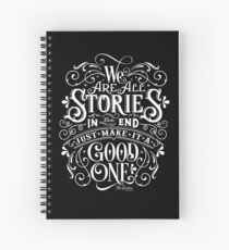 We Are All Stories In The End. Spiral Notebook