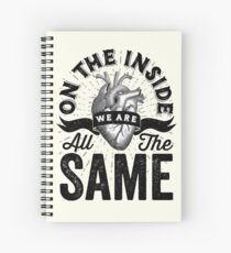 On The Inside We Are All The Same. Spiral Notebook