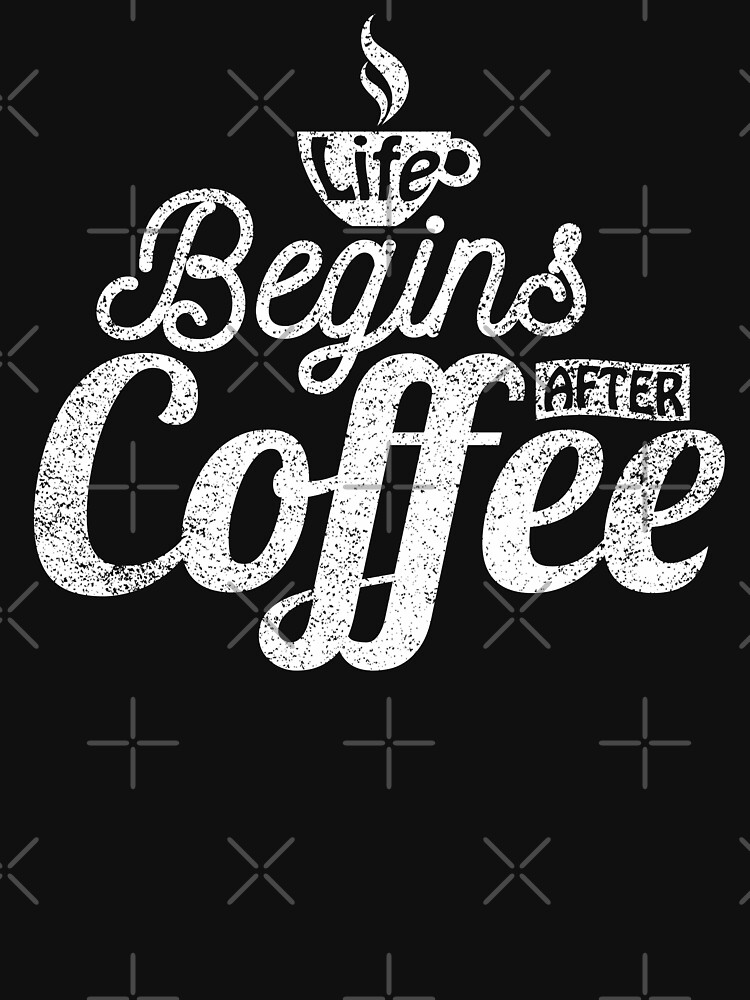 Life Begins After Coffee by goodspy