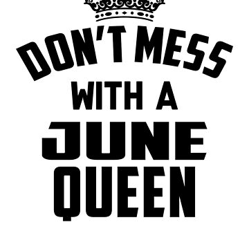 Dont Mess With A June Queen by vanpynguyen