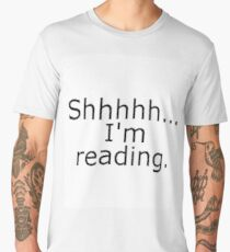 Shhhhh... I'm reading Men's Premium T-Shirt