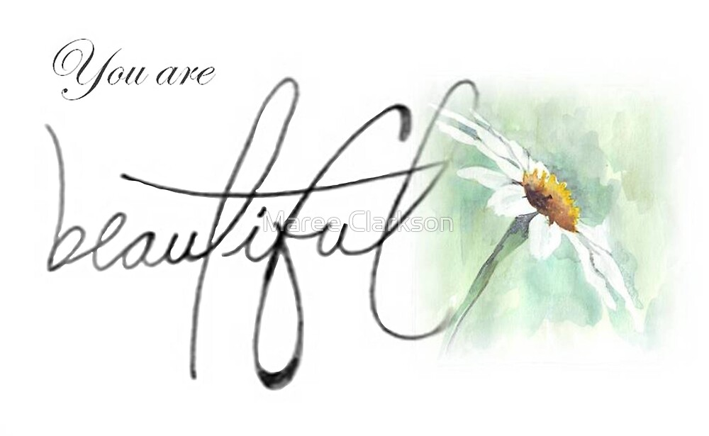 You are beautiful... by Maree Clarkson