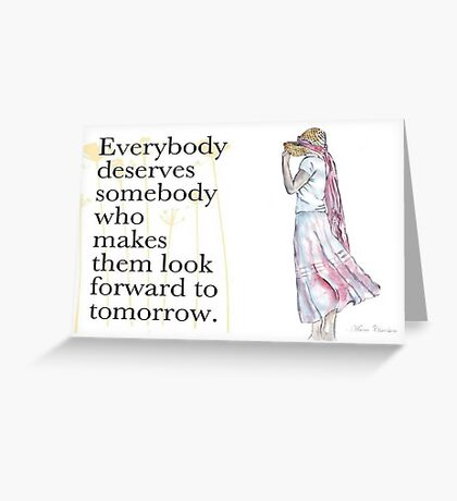 Everybody deserves somebody... Greeting Card