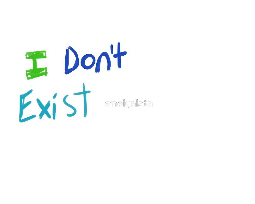 i don't exist by smelyalata