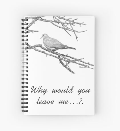 Why would you leave me...? Spiral Notebook