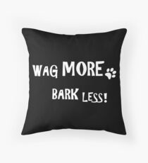 Wag more, bark less! Throw Pillow