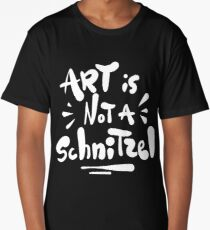 Art is not a Schnitzel Long T-Shirt