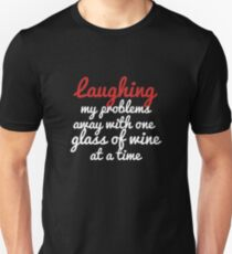 Best Seller: Laughing My Problems Away With One Glass Of Wine At A Time Unisex T-Shirt