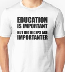 Education Is Important But Big Biceps Are Importanter Unisex T-Shirt