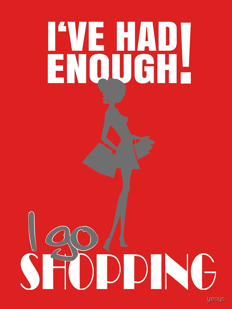I've had enough! I go shopping by yeoys