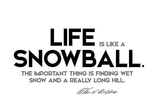 life is like a snowball - warren buffett by razvandrc