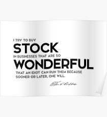 buy wonderful stock in businesses - warren buffett Poster
