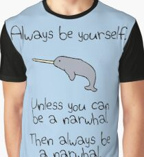 Always Be Yourself, Unless You Can Be A Narwhal Graphic T-Shirt