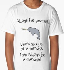 Always Be Yourself, Unless You Can Be A Narwhal Long T-Shirt