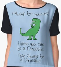 Always Be Yourself, Unless You Can Be A Dinosaur Women's Chiffon Top
