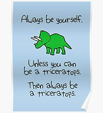 Always Be Yourself, Unless You Can Be A Triceratops Poster