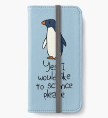 Yes I Would Like To Science Please Penguin iPhone Wallet/Case/Skin