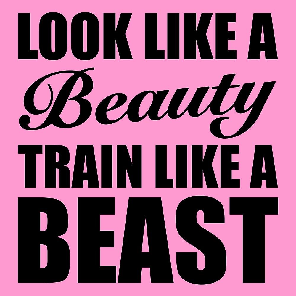 Look Like A Beauty Train Like A Beast - Gym Quote by maniacfitness