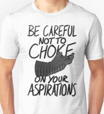 Be Careful not to Choke on your Aspirations - Light Edition Unisex T-Shirt