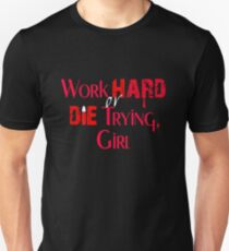 Work Hard or Die Trying, Girl Unisex T-Shirt