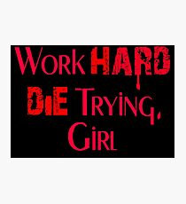 Work Hard or Die Trying, Girl Photographic Print