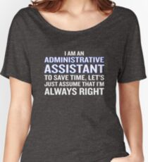 Administrative Assistant Assume I'm Always Right Women's Relaxed Fit T-Shirt