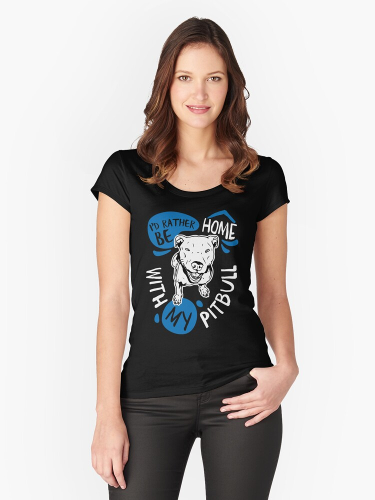 I'd Rather Be Home with My Pitbull Dog Women's Fitted Scoop T-Shirt Front