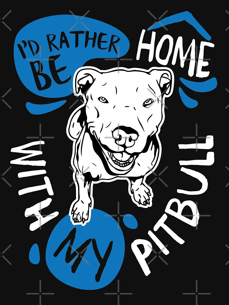 I'd Rather Be Home with My Pitbull Dog by japdua