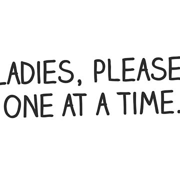 Ladies, Please, One at a Time by TheShirtYurt