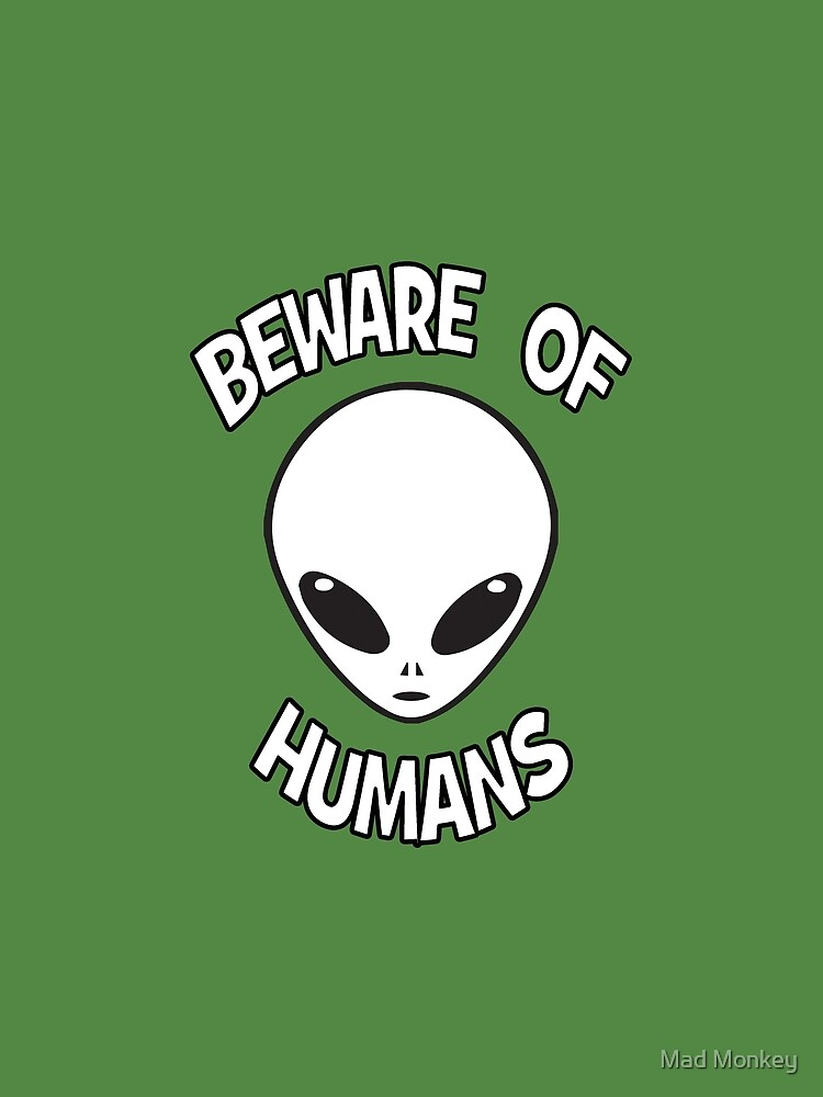 Beware of Humans by mad-monkey
