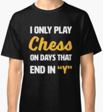 I only play chess on days that end in y Classic T-Shirt