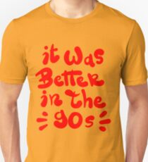 It was better in the 90s T-Shirt