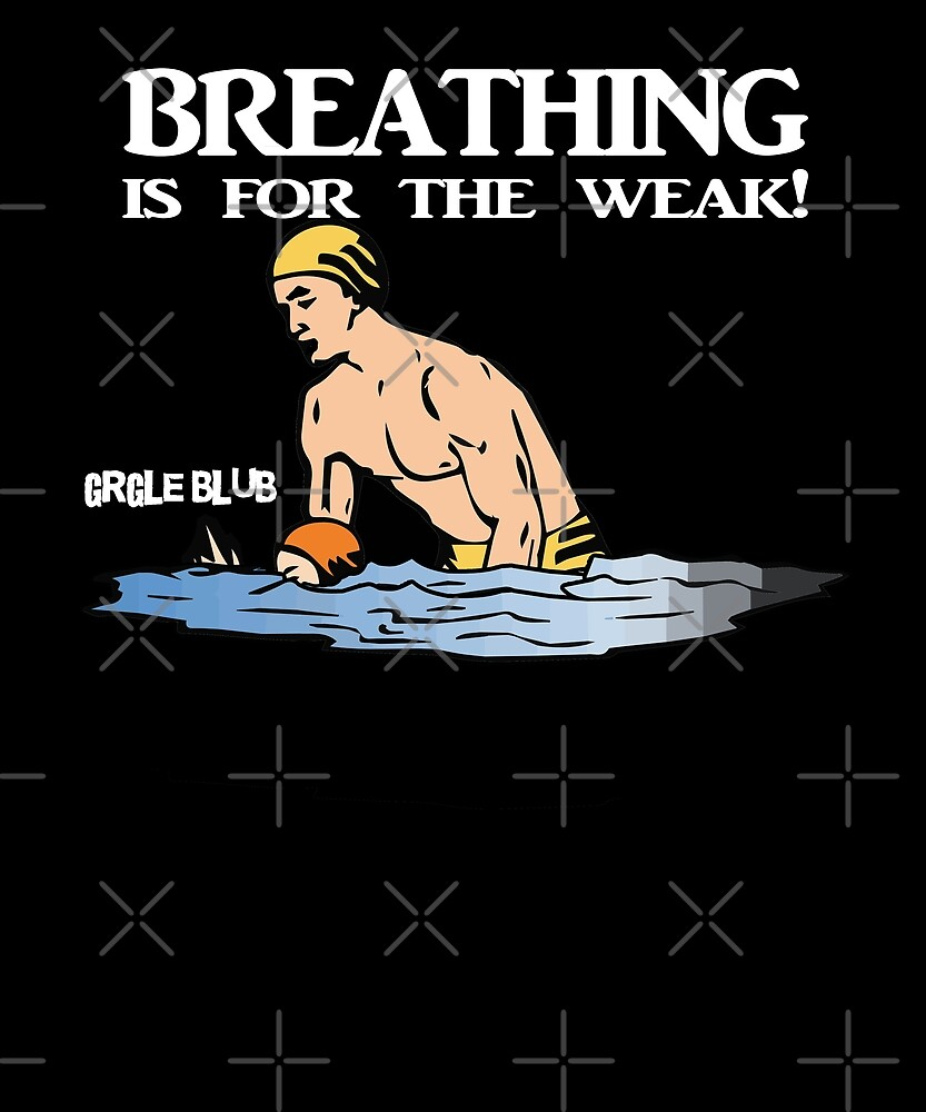 Breathing is for the Weak by wrestletoys