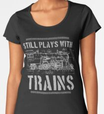 Still Plays With Trains Model Railroad Locomotive Women's Premium T-Shirt