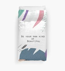 Be your own kind of BEAUTIFUL  Duvet Cover