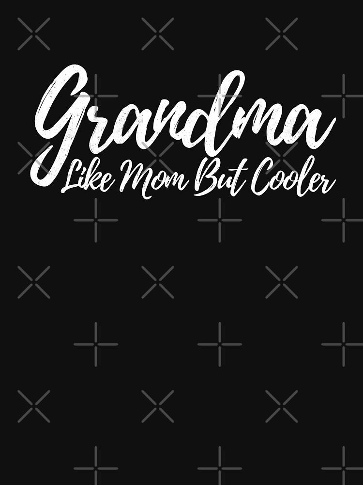Grandma Like Mom But Cooler by wrestletoys
