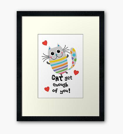 CAT Get Enough of You  Framed Print